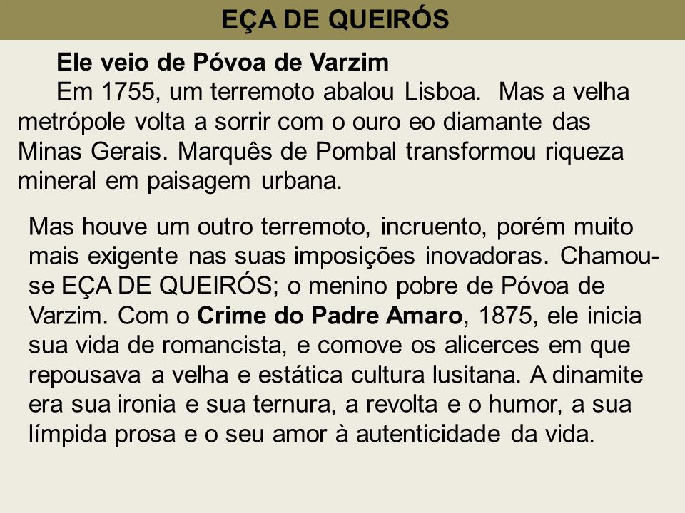 EÇA DE QUEIRÓS Ele veio de Póvoa de Varzim Em 1755, um terremoto abalou Lisboa. Mas a velha metrópole volta a sorrir com o ouro eo diamante das Minas