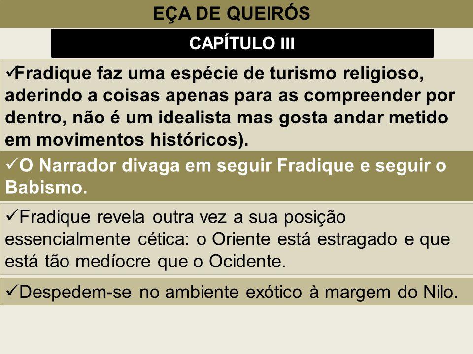 EÇA DE QUEIRÓS CAPÍTULO III Fradique faz uma espécie de turismo religioso, aderindo a coisas apenas para as compreender por dentro, não é um idealista