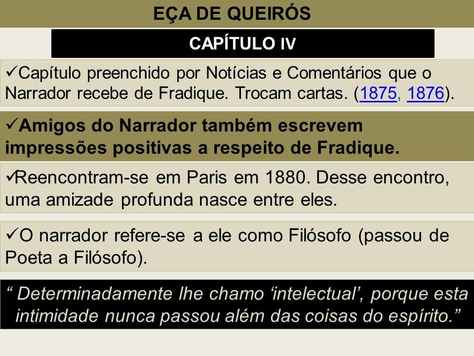 EÇA DE QUEIRÓS CAPÍTULO IV Capítulo preenchido por Notícias e Comentários que o Narrador recebe de Fradique. Trocam cartas. (1875, 1876).18751876 Amig