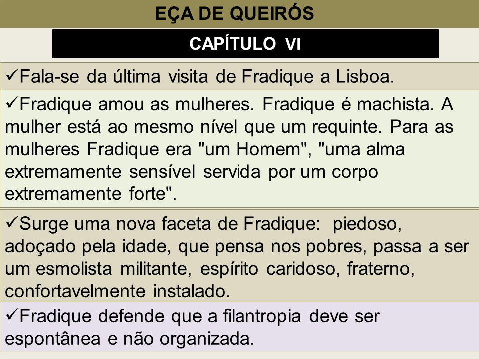 EÇA DE QUEIRÓS Fala-se da última visita de Fradique a Lisboa. Fradique amou as mulheres. Fradique é machista. A mulher está ao mesmo nível que um requ