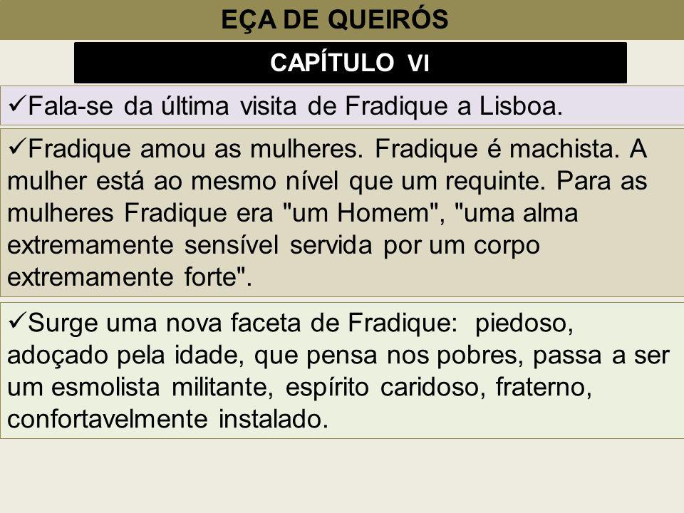 EÇA DE QUEIRÓS Fala-se da última visita de Fradique a Lisboa. CAPÍTULO VI Fradique amou as mulheres. Fradique é machista. A mulher está ao mesmo nível