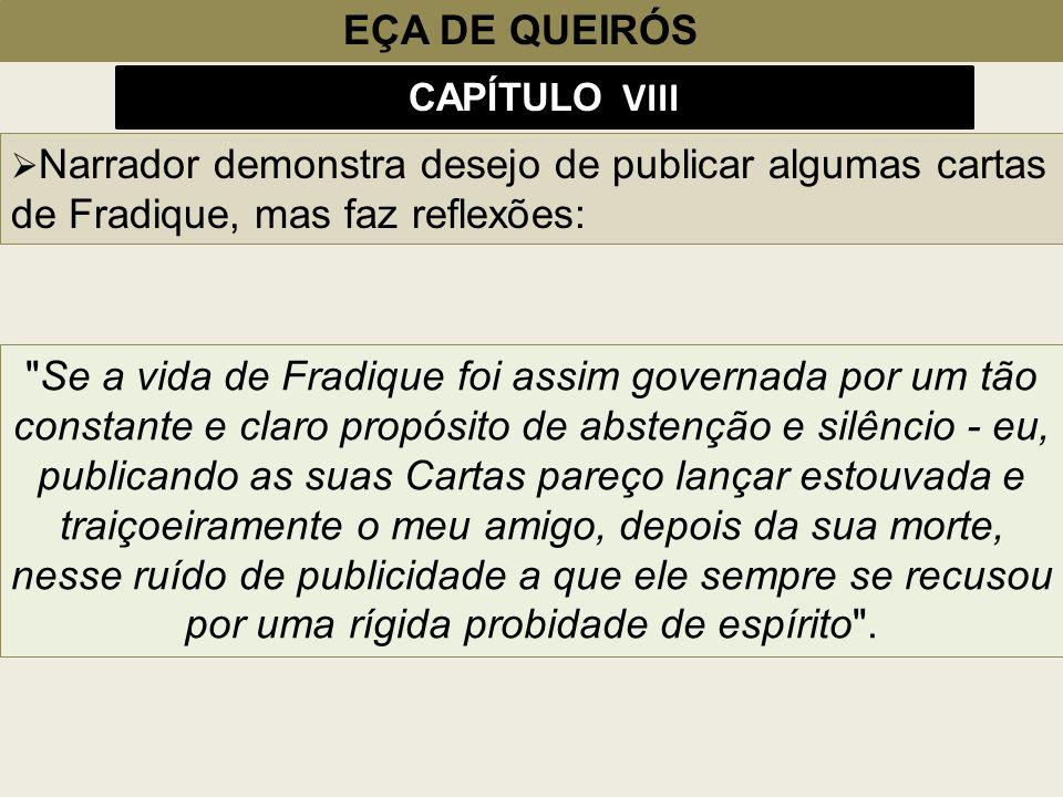 EÇA DE QUEIRÓS CAPÍTULO VIII Narrador demonstra desejo de publicar algumas cartas de Fradique, mas faz reflexões: