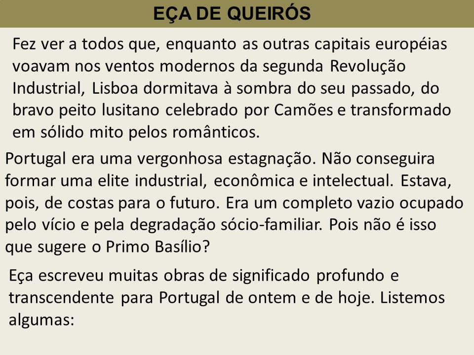 EÇA DE QUEIRÓS Fez ver a todos que, enquanto as outras capitais européias voavam nos ventos modernos da segunda Revolução Industrial, Lisboa dormitava