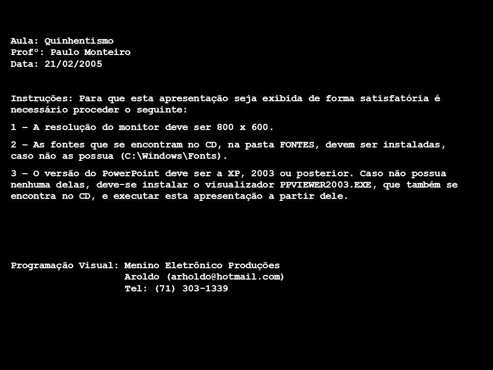Aula: Quinhentismo Profº: Paulo Monteiro Data: 21/02/2005 Instruções: Para que esta apresentação seja exibida de forma satisfatória é necessário proce