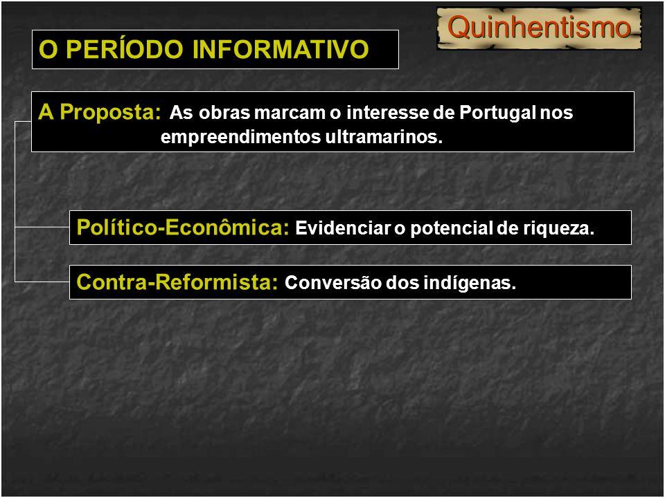 Político-Econômica: Evidenciar o potencial de riqueza. O PERÍODO INFORMATIVO A Proposta: As obras marcam o interesse de Portugal nos empreendimentos u