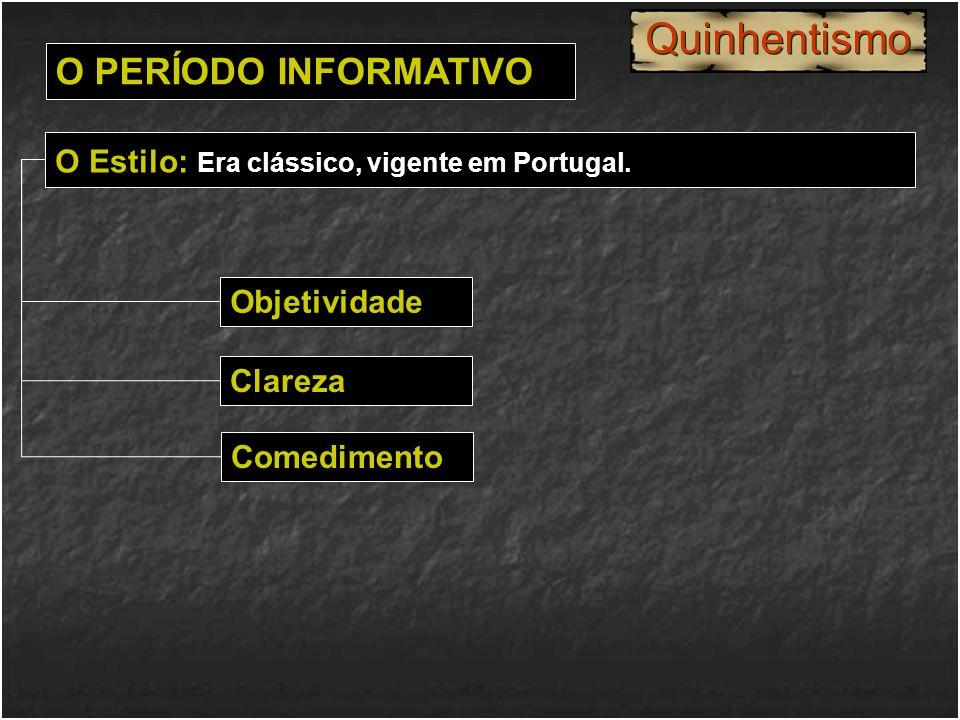 Objetividade O PERÍODO INFORMATIVO O Estilo: Era clássico, vigente em Portugal. Clareza Quinhentismo Comedimento