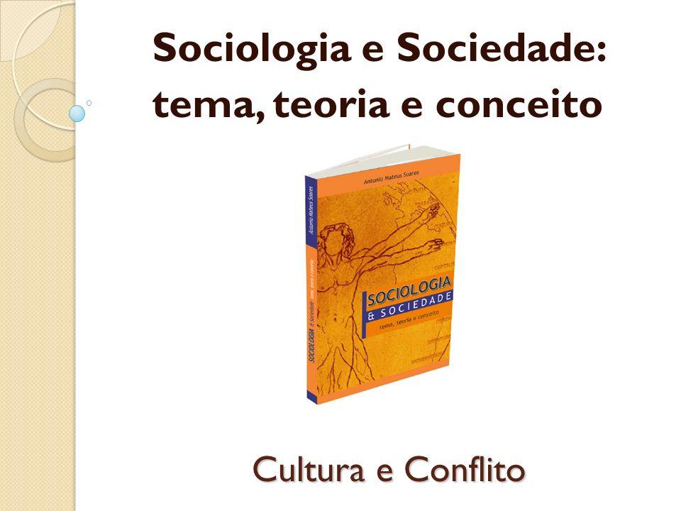 Cultura e Conflito Sociologia e Sociedade: tema, teoria e conceito