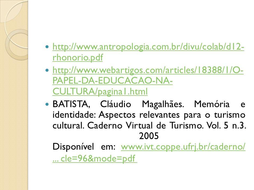 http://www.antropologia.com.br/divu/colab/d12- rhonorio.pdf http://www.antropologia.com.br/divu/colab/d12- rhonorio.pdf http://www.webartigos.com/articles/18388/1/O- PAPEL-DA-EDUCACAO-NA- CULTURA/pagina1.html http://www.webartigos.com/articles/18388/1/O- PAPEL-DA-EDUCACAO-NA- CULTURA/pagina1.html BATISTA, Cláudio Magalhães.