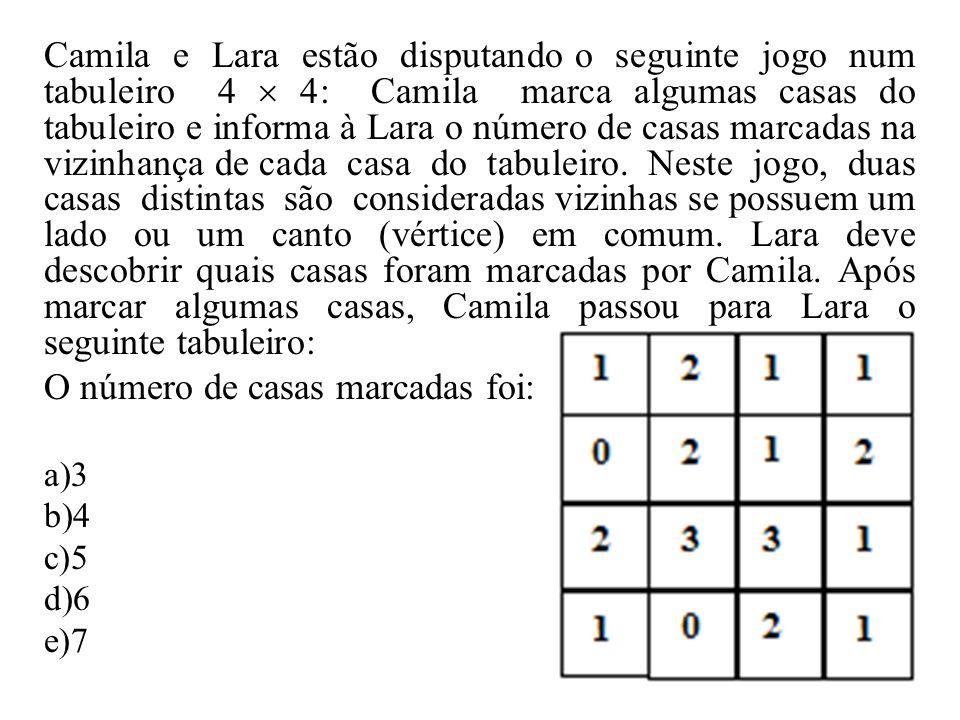 Camila e Lara estão disputando o seguinte jogo num tabuleiro 4 4: Camila marca algumas casas do tabuleiro e informa à Lara o número de casas marcadas