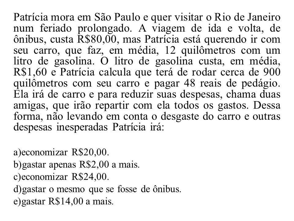 Patrícia mora em São Paulo e quer visitar o Rio de Janeiro num feriado prolongado. A viagem de ida e volta, de ônibus, custa R$80,00, mas Patrícia est