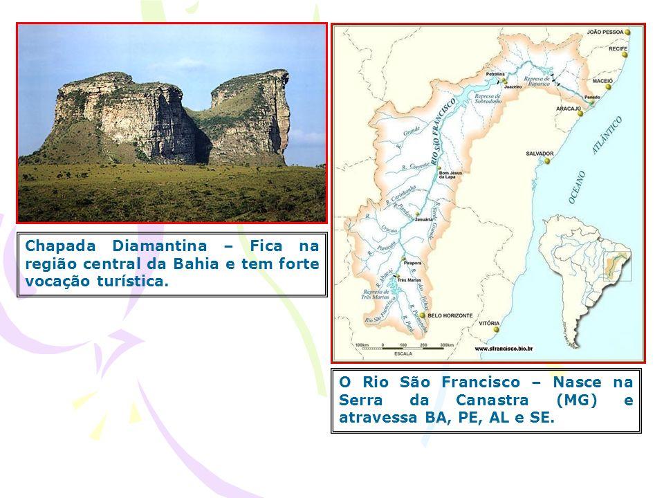 O Rio São Francisco – Nasce na Serra da Canastra (MG) e atravessa BA, PE, AL e SE. Chapada Diamantina – Fica na região central da Bahia e tem forte vo