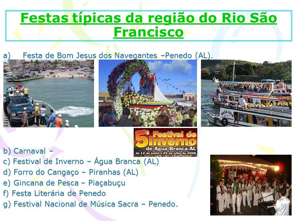 Festas típicas da região do Rio São Francisco a)Festa de Bom Jesus dos Navegantes –Penedo (AL). b) Carnaval – c) Festival de Inverno – Água Branca (AL