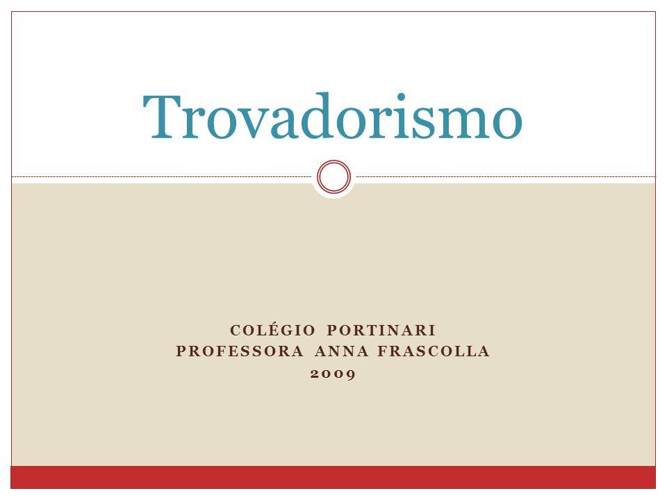COLÉGIO PORTINARI PROFESSORA ANNA FRASCOLLA 2009 Trovadorismo