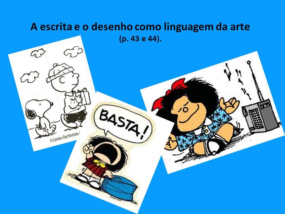 A escrita e o desenho como linguagem da arte (p. 43 e 44).