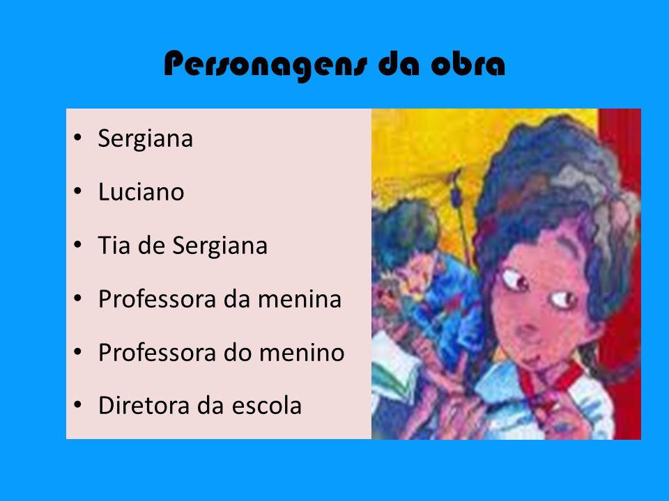 Personagens da obra Sergiana Luciano Tia de Sergiana Professora da menina Professora do menino Diretora da escola