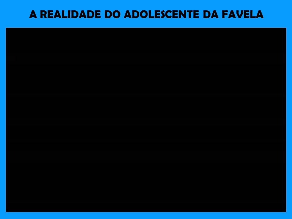 A REALIDADE DO ADOLESCENTE DA FAVELA