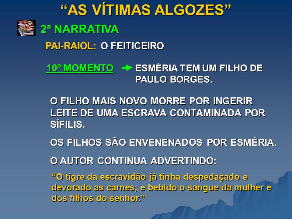AS VÍTIMAS ALGOZES 2ª NARRATIVA ESMÉRIA TEM UM FILHO DE PAULO BORGES. 10º MOMENTO PAI-RAIOL: O FEITICEIRO O FILHO MAIS NOVO MORRE POR INGERIR LEITE DE