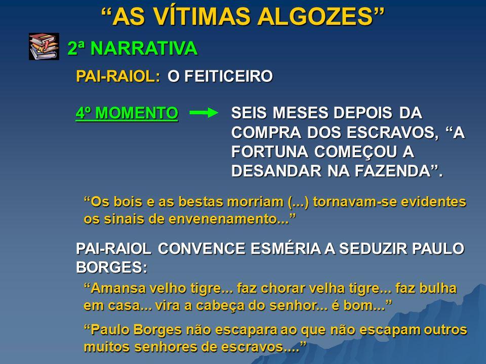 AS VÍTIMAS ALGOZES 2ª NARRATIVA 4º MOMENTO SEIS MESES DEPOIS DA COMPRA DOS ESCRAVOS, A FORTUNA COMEÇOU A DESANDAR NA FAZENDA. PAI-RAIOL: O FEITICEIRO