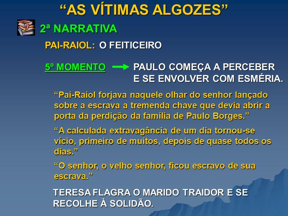 AS VÍTIMAS ALGOZES 2ª NARRATIVA 5º MOMENTO PAULO COMEÇA A PERCEBER E SE ENVOLVER COM ESMÉRIA. Pai-Raiol forjava naquele olhar do senhor lançado sobre