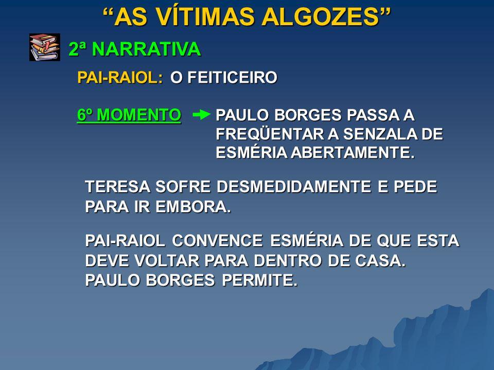 AS VÍTIMAS ALGOZES 2ª NARRATIVA PAULO BORGES PASSA A FREQÜENTAR A SENZALA DE ESMÉRIA ABERTAMENTE. TERESA SOFRE DESMEDIDAMENTE E PEDE PARA IR EMBORA. 6