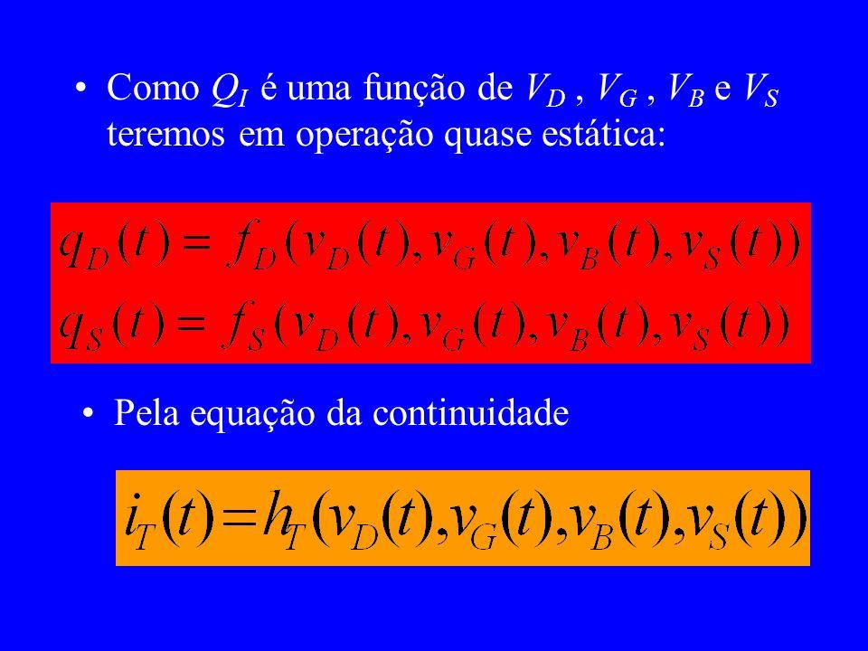 Como Q I é uma função de V D, V G, V B e V S teremos em operação quase estática: Pela equação da continuidade