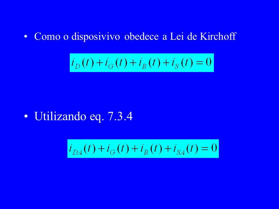 Utilizando eq. 7.3.4 Como o disposivivo obedece a Lei de Kirchoff
