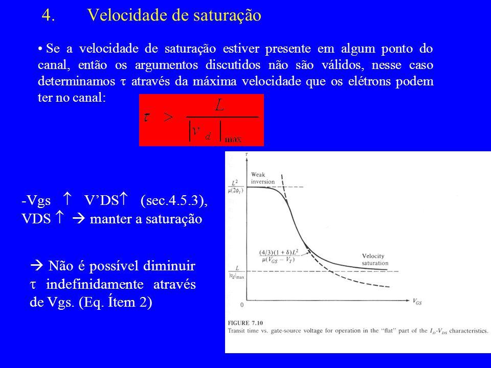4.Velocidade de saturação Se a velocidade de saturação estiver presente em algum ponto do canal, então os argumentos discutidos não são válidos, nesse caso determinamos através da máxima velocidade que os elétrons podem ter no canal: -Vgs VDS (sec.4.5.3), VDS manter a saturação Não é possível diminuir indefinidamente através de Vgs.