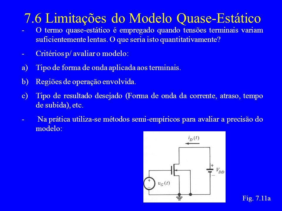 7.6 Limitações do Modelo Quase-Estático -O termo quase-estático é empregado quando tensões terminais variam suficientemente lentas.