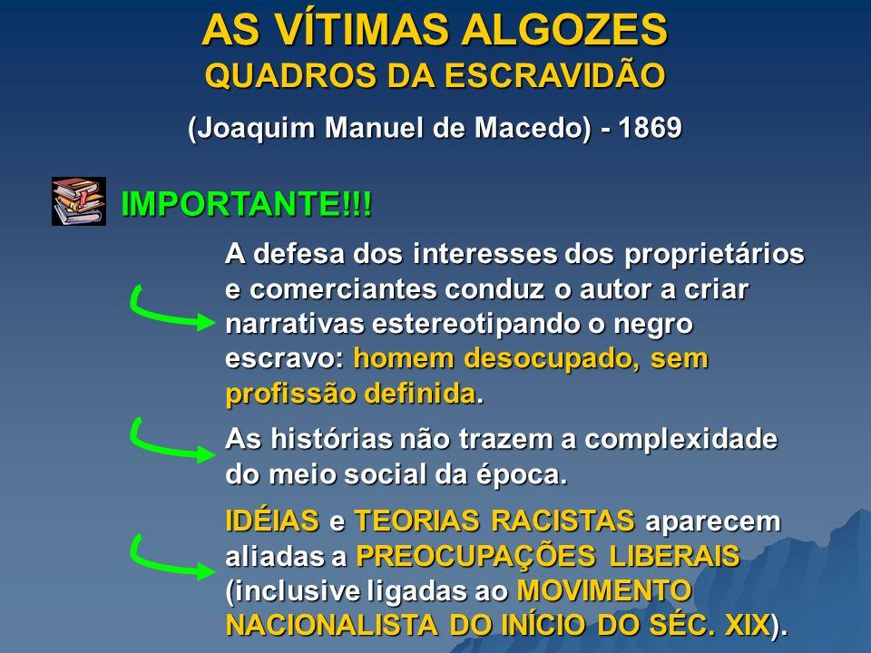 AS VÍTIMAS ALGOZES QUADROS DA ESCRAVIDÃO (Joaquim Manuel de Macedo) - 1869 IMPORTANTE!!! A defesa dos interesses dos proprietários e comerciantes cond