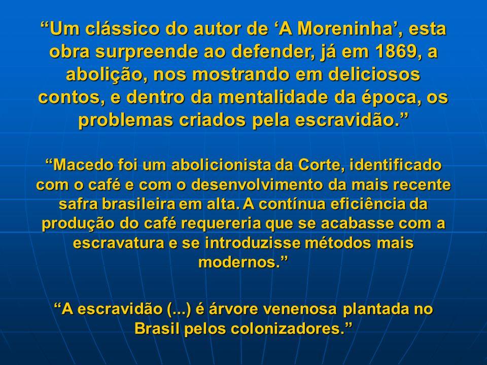 Um clássico do autor de A Moreninha, esta obra surpreende ao defender, já em 1869, a abolição, nos mostrando em deliciosos contos, e dentro da mentalidade da época, os problemas criados pela escravidão.