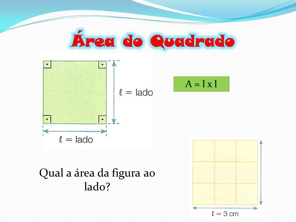 A = l x l Qual a área da figura ao lado?