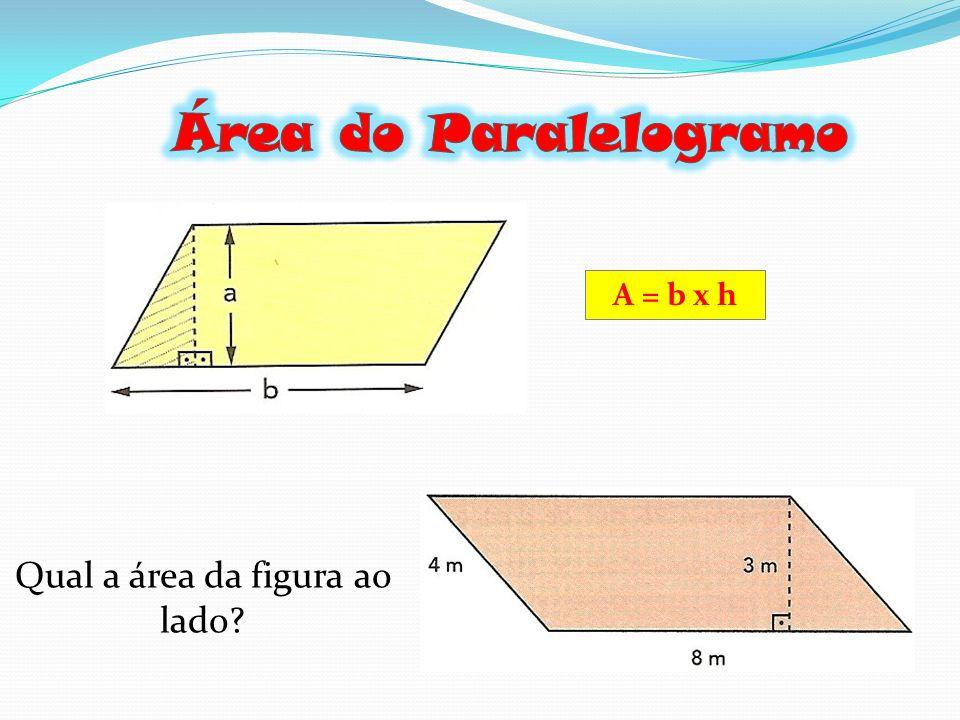 A = b x h Qual a área da figura ao lado?
