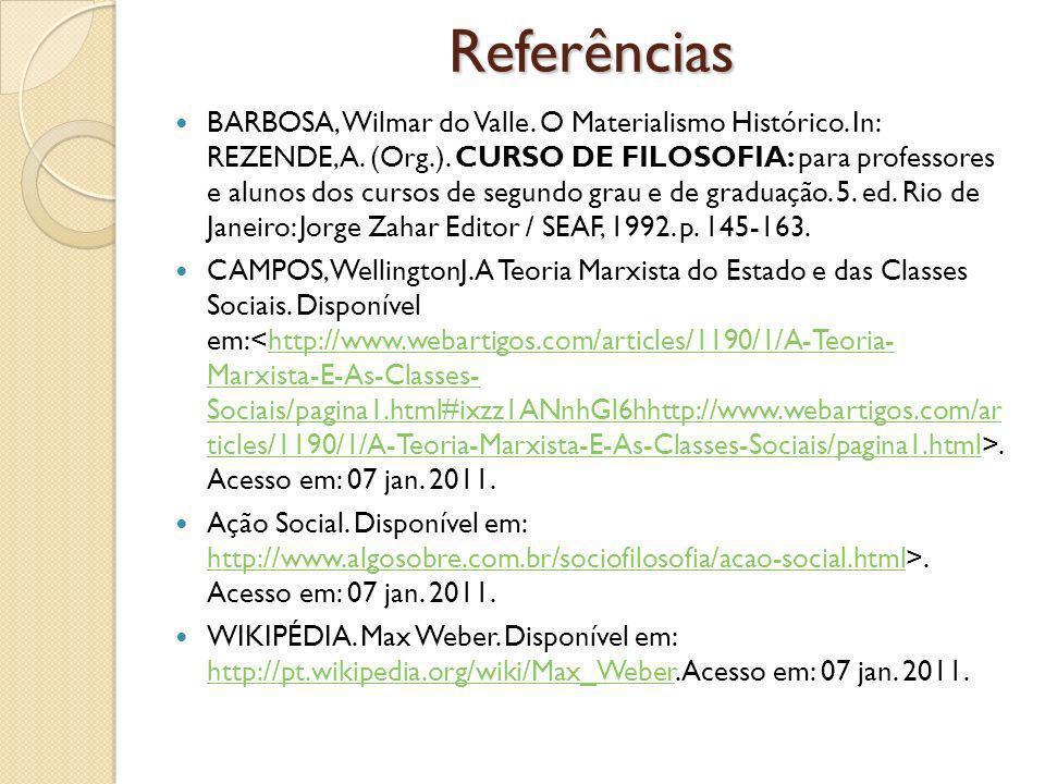 Referências BARBOSA, Wilmar do Valle.O Materialismo Histórico.