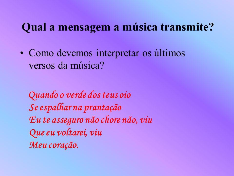 Qual a mensagem a música transmite? Como devemos interpretar os últimos versos da música? Quando o verde dos teus oio Se espalhar na prantação Eu te a
