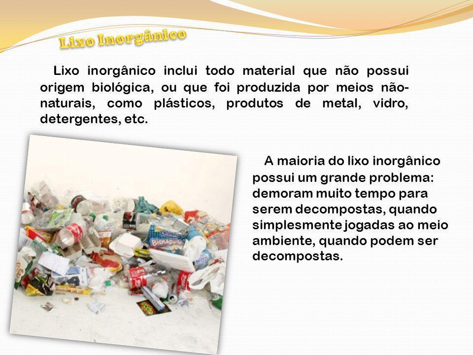 Lixo inorgânico inclui todo material que não possui origem biológica, ou que foi produzida por meios não- naturais, como plásticos, produtos de metal,