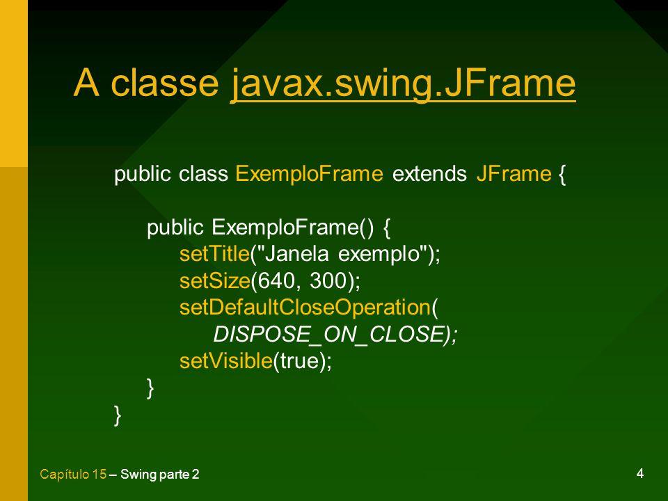 25 Capítulo 15 – Swing parte 2 javax.swing.JButton Método setIcon() Assinala uma imagem a ser exibida pelo botão btnOk.setIcon(new ImageIcon(C:\\krusty1.png));