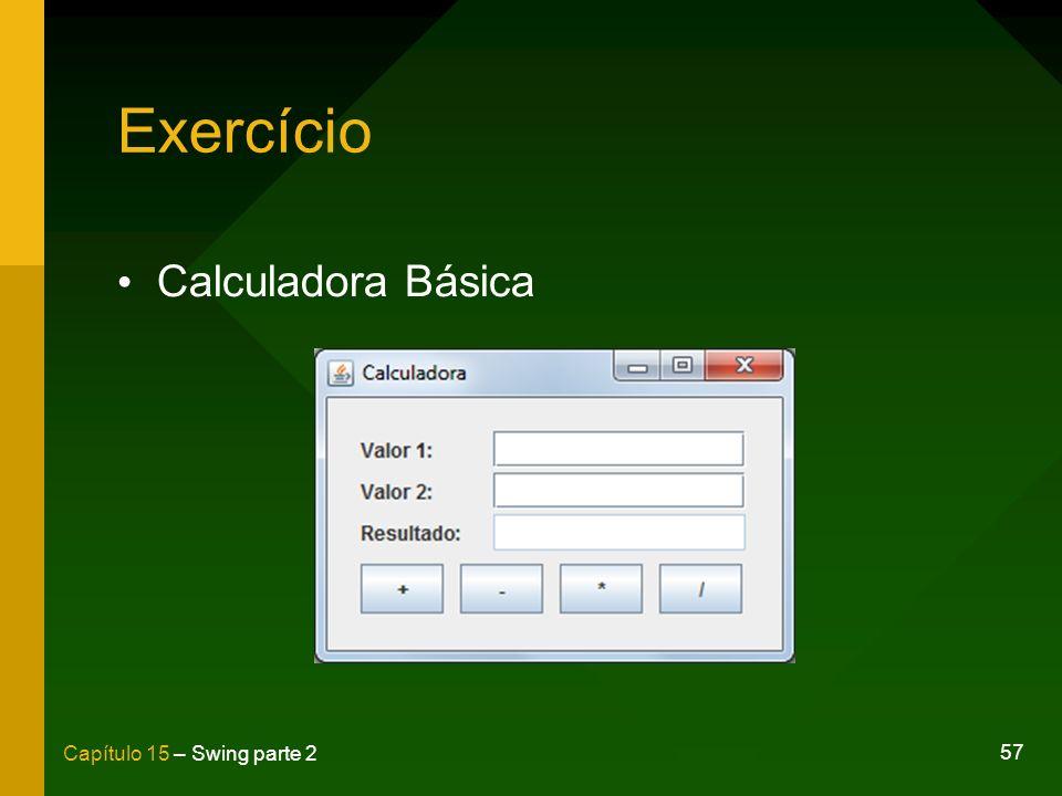 57 Capítulo 15 – Swing parte 2 Exercício Calculadora Básica