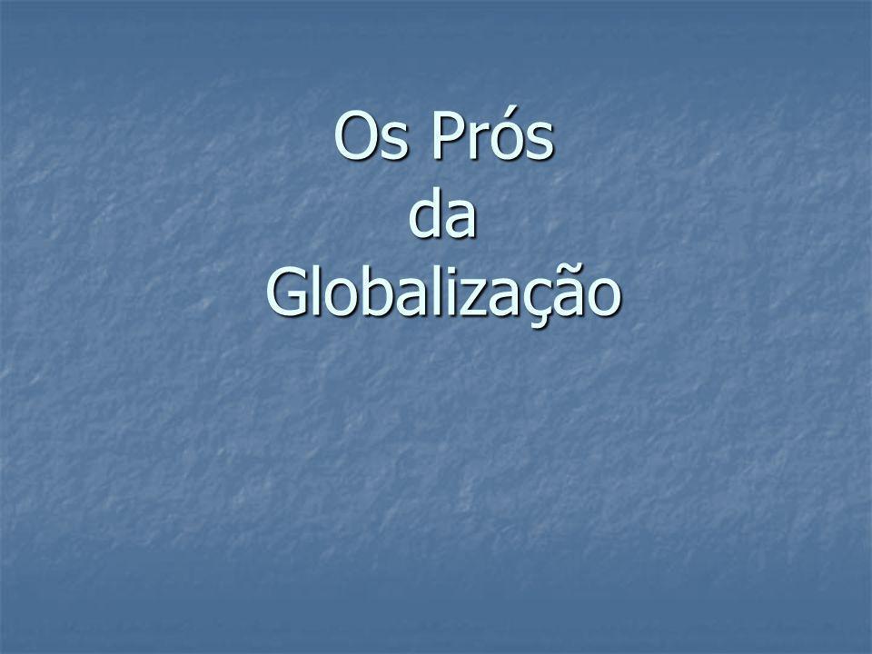 Os Prós da Globalização