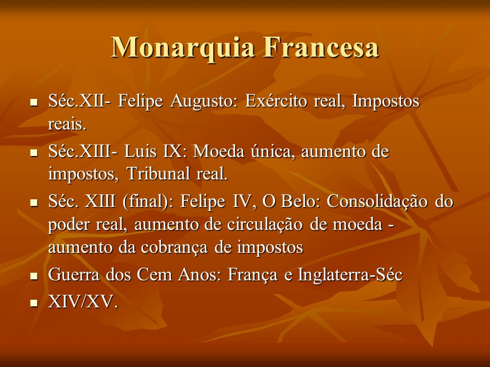 Monarquia Francesa Séc.XII- Felipe Augusto: Exército real, Impostos reais. Séc.XII- Felipe Augusto: Exército real, Impostos reais. Séc.XIII- Luis IX: