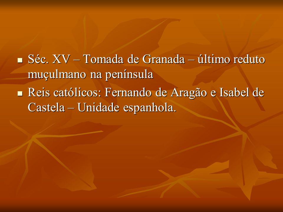Séc. XV – Tomada de Granada – último reduto muçulmano na península Séc. XV – Tomada de Granada – último reduto muçulmano na península Reis católicos: