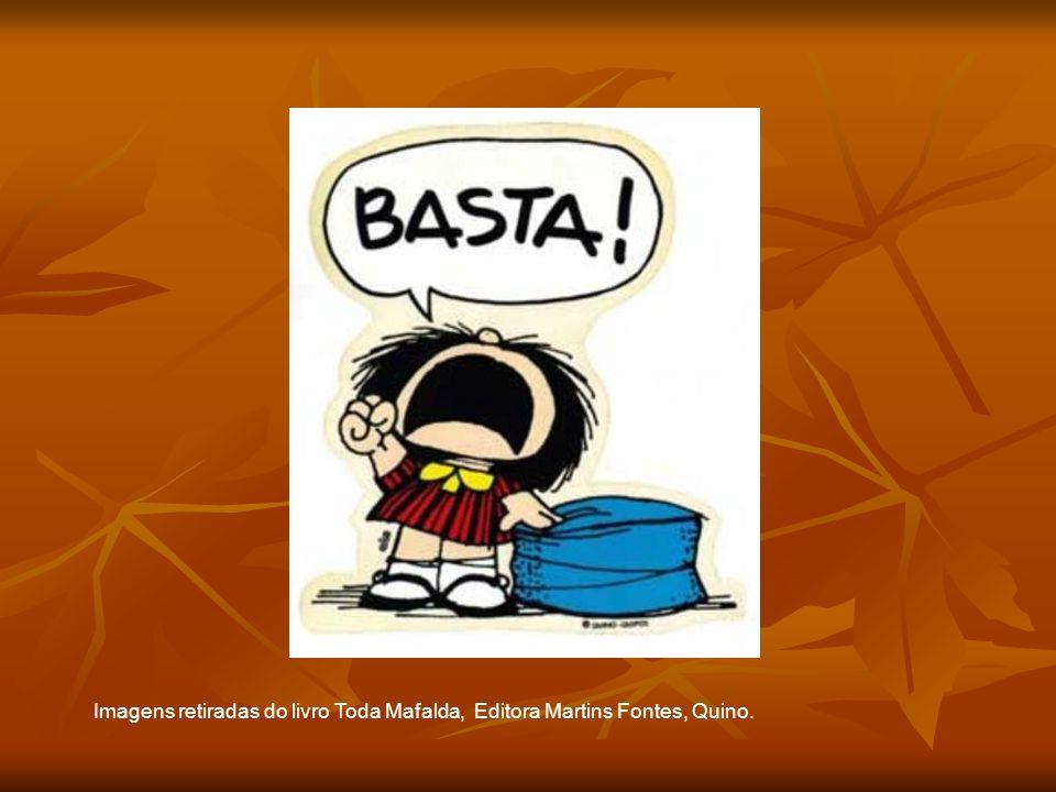 Imagens retiradas do livro Toda Mafalda, Editora Martins Fontes, Quino.