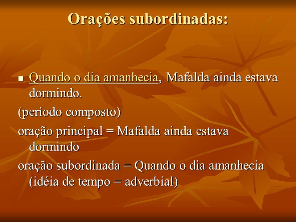 Orações subordinadas: Quando o dia amanhecia, Mafalda ainda estava dormindo. Quando o dia amanhecia, Mafalda ainda estava dormindo. (período composto)