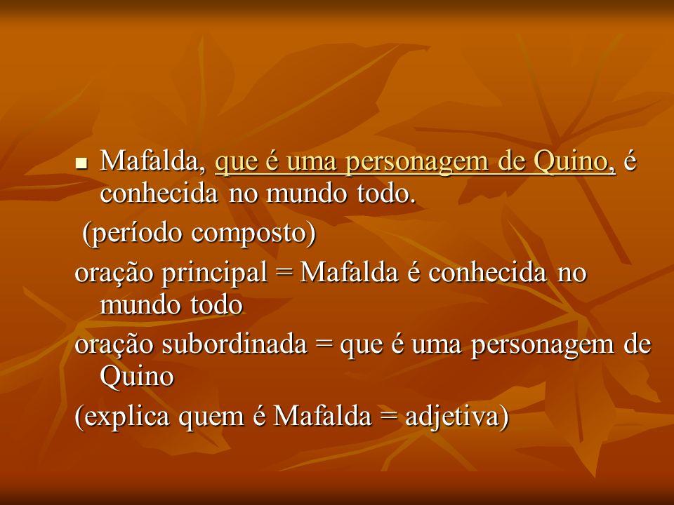 Mafalda, que é uma personagem de Quino, é conhecida no mundo todo. Mafalda, que é uma personagem de Quino, é conhecida no mundo todo. (período compost
