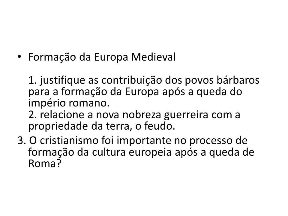 Formação da Europa Medieval 1. justifique as contribuição dos povos bárbaros para a formação da Europa após a queda do império romano. 2. relacione a