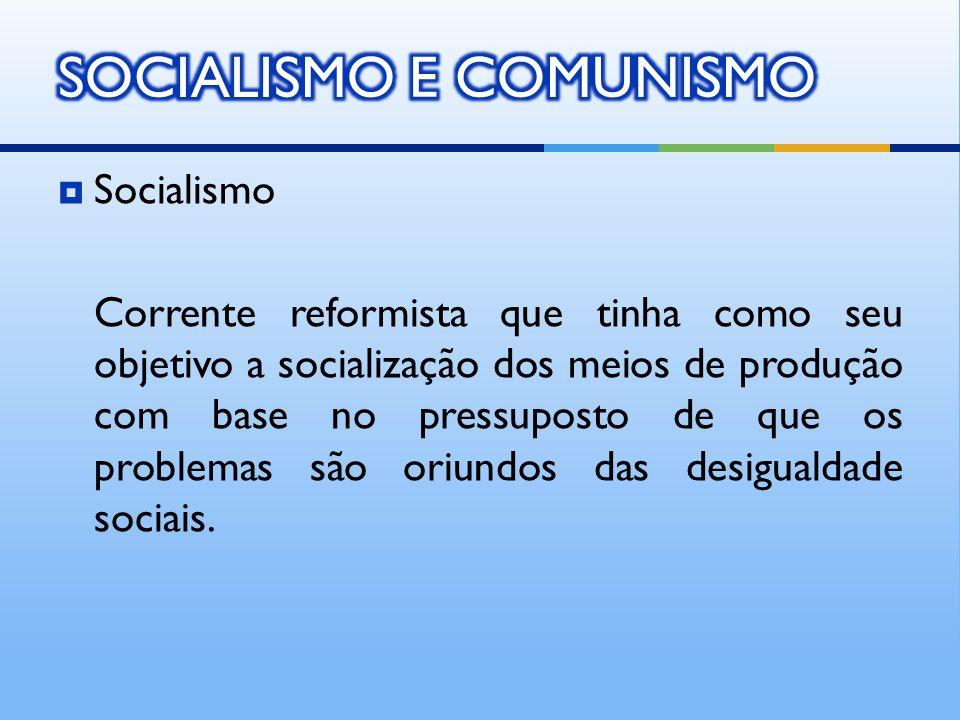Socialismo Corrente reformista que tinha como seu objetivo a socialização dos meios de produção com base no pressuposto de que os problemas são oriund