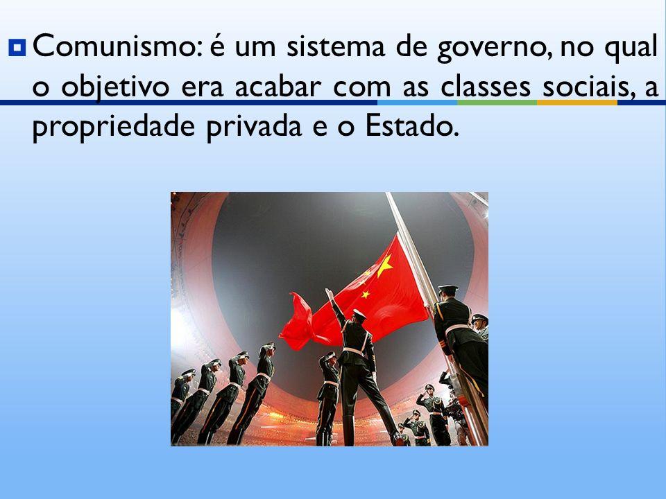 Comunismo: é um sistema de governo, no qual o objetivo era acabar com as classes sociais, a propriedade privada e o Estado.