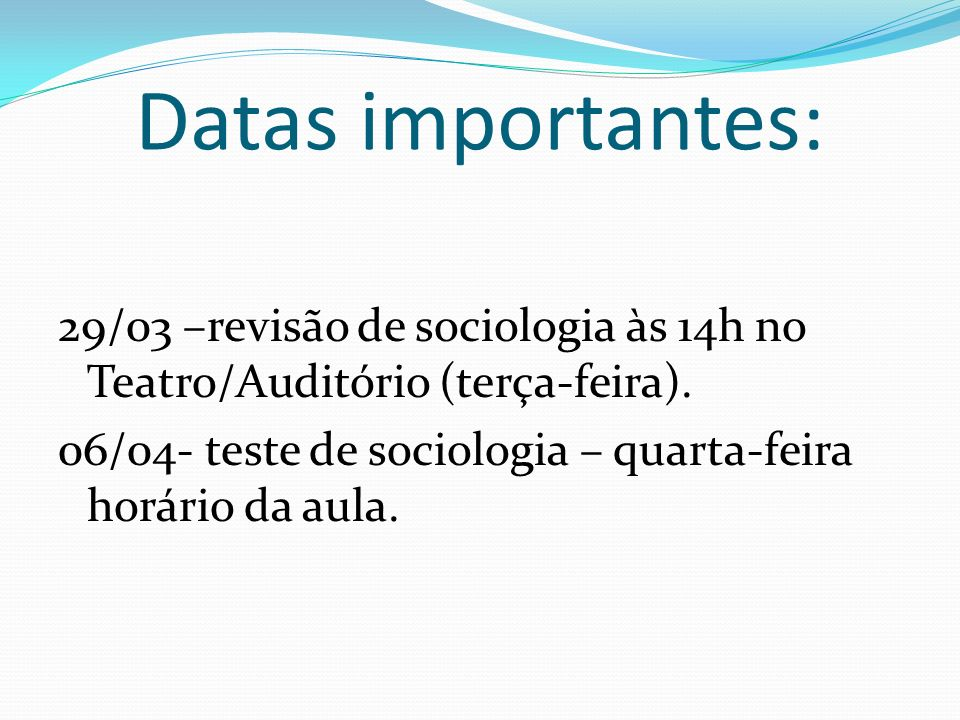 Datas importantes: 29/03 –revisão de sociologia às 14h no Teatro/Auditório (terça-feira). 06/04- teste de sociologia – quarta-feira horário da aula.