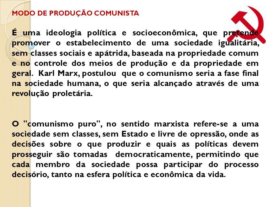 MODO DE PRODUÇÃO COMUNISTA É uma ideologia política e socioeconômica, que pretende promover o estabelecimento de uma sociedade igualitária, sem classe