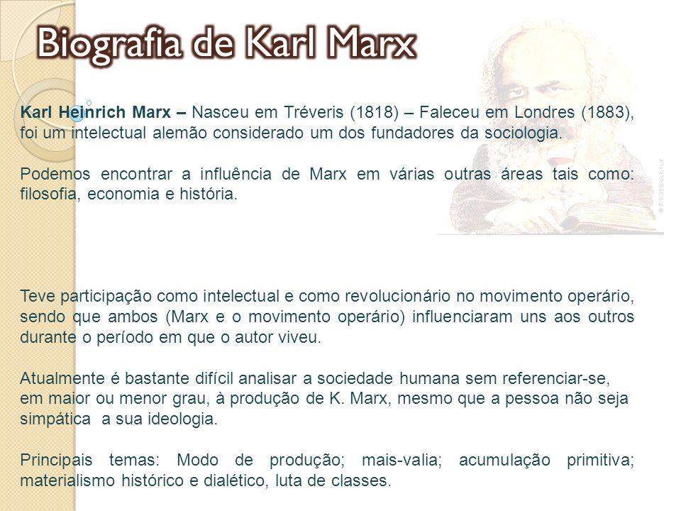 Karl Heinrich Marx – Nasceu em Tréveris (1818) – Faleceu em Londres (1883), foi um intelectual alemão considerado um dos fundadores da sociologia. Pod