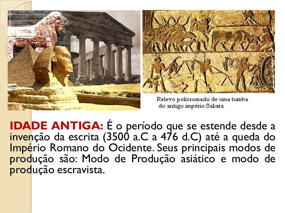 IDADE ANTIGA: É o período que se estende desde a invenção da escrita (3500 a.C a 476 d.C) até a queda do Império Romano do Ocidente. Seus principais m